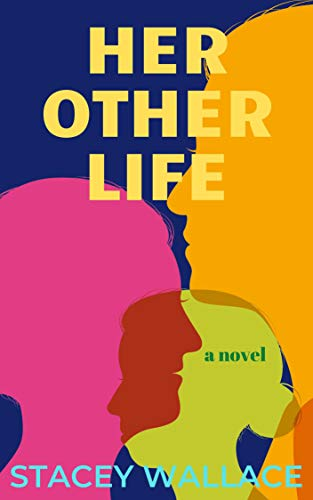 Her Other Life             by Stacey Wallace