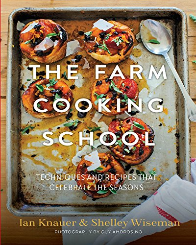 The Farm Cooking School by Ian Knauer