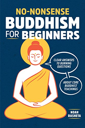 No-Nonsense Buddhism for Beginners: Clear Answers to Burning Questions About Core Buddhist Teachings by Noah Rasheta