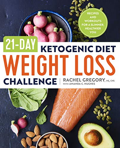 21-Day Ketogenic Diet Weight Loss Challenge: Recipes and Workouts for a Slimmer, Healthier You by Rachel Gregory MS CNS ATC CSCS