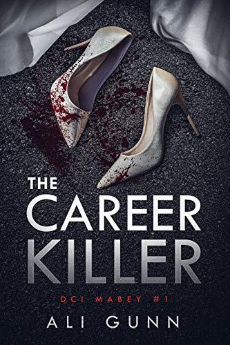 The Career Killer (DCI Mabey Book 1)             by Ali Gunn