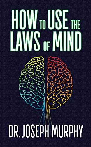 How to Use the Laws of Mind by Dr. Joseph Murphy