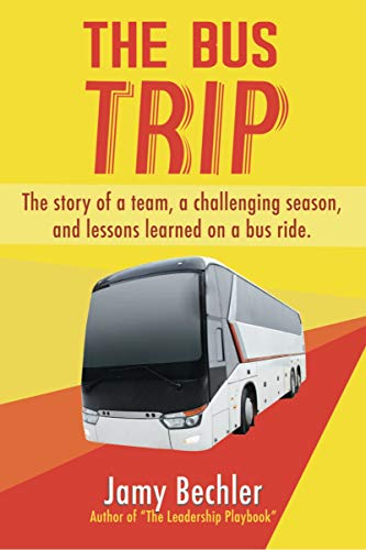 The Bus Trip: The story of a team, a challenging season, and the lessons learned on a bus ride             by Jamy Bechler
