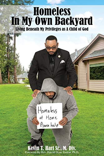 Homeless In My Own Backyard: Living Beneath My Privilege as a Child of God             by Kevin Hart