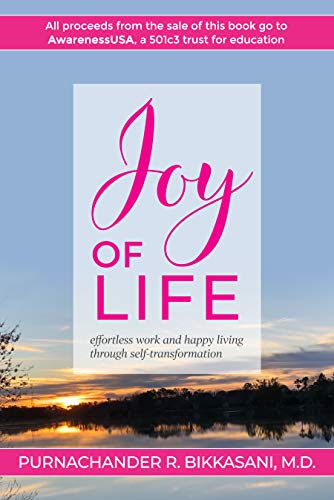 Joy of Life: Effortless Work and Happy Living Through Self-Transformation             by Purnachander R.  Bikkasani