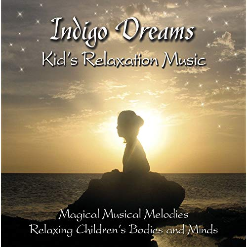 Indigo Dreams: Kids Relaxation Music Decreasing Stress, Anxiety and Anger, Improve Sleep by Lori Lite