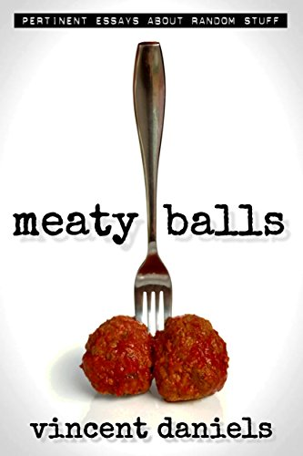 Meaty Balls             by Vincent Daniels