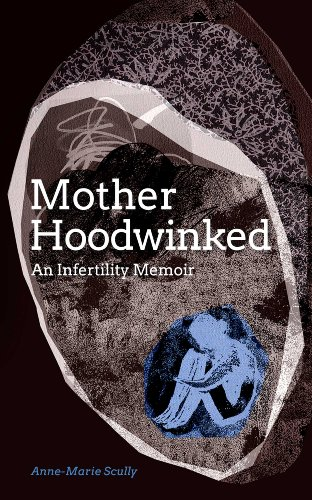 Motherhoodwinked - An Infertility Memoir             by Anne-Marie Scully
