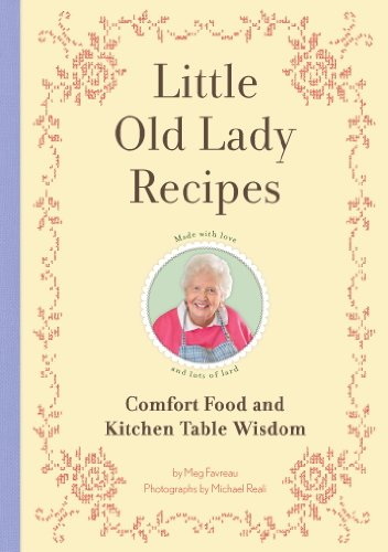 Little Old Lady Recipes: Comfort Food and Kitchen Table Wisdom by Meg Favreau