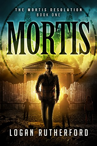 Mortis (The Mortis Desolation Book 1) by Logan Rutherford