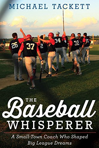 The Baseball Whisperer: A Small-Town Coach Who Shaped Big League Dreams             by Michael Tackett