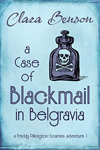 A Case of Blackmail in Belgravia (A Freddy Pilkington-Soames Adventure Book 1)  by Clara Benson