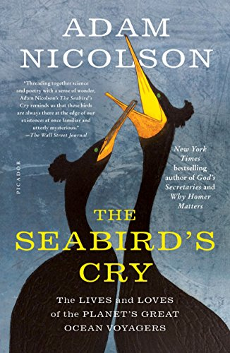 The Seabird's Cry: The Lives and Loves of the Planet's Great Ocean Voyagers by Adam Nicolson