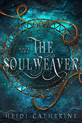 The Soulweaver (The Soulweaver Series Book 1) by Heidi Catherine