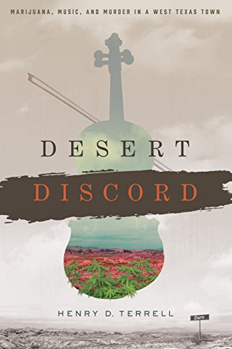 Desert Discord: Marijuana, Music, and Murder in a West Texas Town by Henry D. Terrell