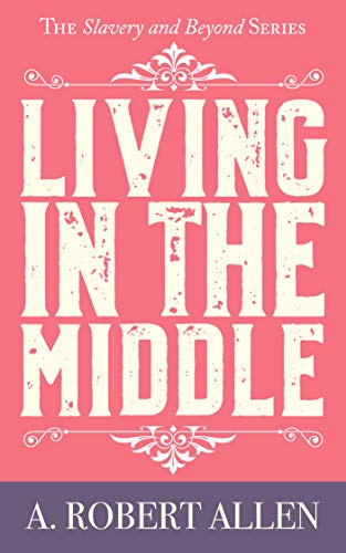 Living in the Middle by A. Robert Allen