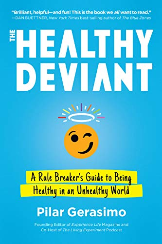 The Healthy Deviant: A Rule Breaker's Guide to Being Healthy in an Unhealthy World             by Pilar Gerasimo