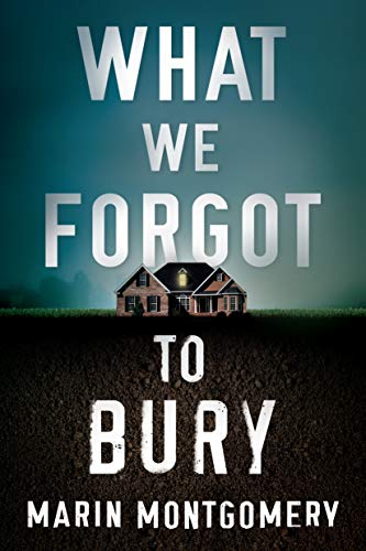 What We Forgot to Bury by Marin Montgomery