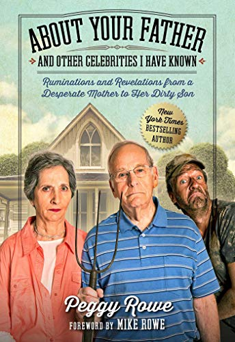 About Your Father and Other Celebrities I Have Known: Ruminations and Revelations from a Desperate Mother to Her Dirty Son by Peggy Rowe