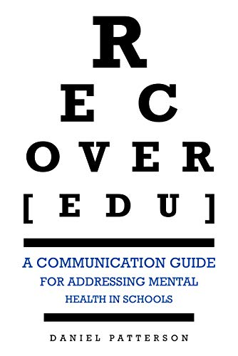 RECOVER[edu] : A Communication Guide for Addressing Mental Health in Schools             by Daniel Patterson