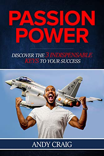 Passion Power: Discover the 3 Indispensible Keys to Your Success! by Andy Craig
