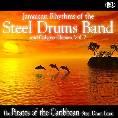 Jamaican Rhythms of the Steel Drums Band and Calypso Classics, Vol. 2 by Pirates of the Caribbean Steel Drum Band