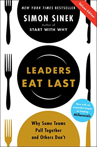 Leaders Eat Last Deluxe: Why Some Teams Pull Together and Others Don't by Simon Sinek