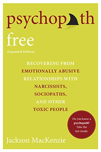 Psychopath Free (Expanded Edition): Recovering from Emotionally Abusive Relationships With Narcissists, Sociopaths, and Other Toxic People by Jackson MacKenzie