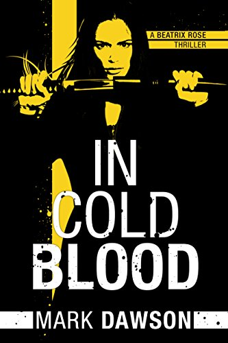 In Cold Blood (A Beatrix Rose Thriller Book 1) by Mark Dawson