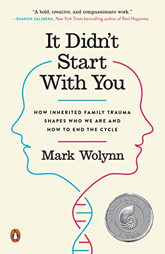 It Didn't Start with You: How Inherited Family Trauma Shapes Who We Are and How to End the Cycle by Mark Wolynn