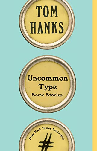 Uncommon Type: Some Stories by Tom Hanks