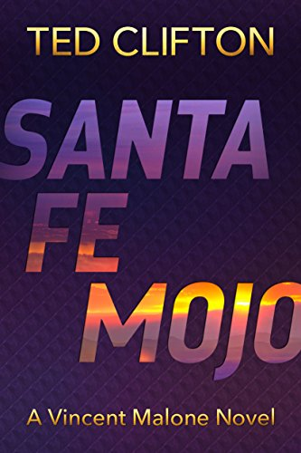 Santa Fe Mojo (Vincent Malone Book 1) by Ted Clifton