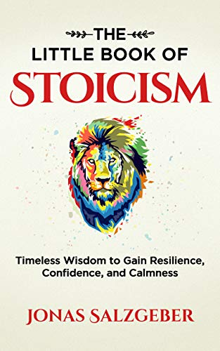 he Little Book of Stoicism: Timeless Wisdom to Gain Resilience, Confidence, and Calmness by Jonas Salzgeber