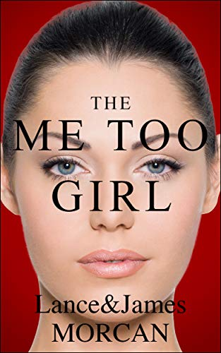 The Me Too Girl by Lance Morcan