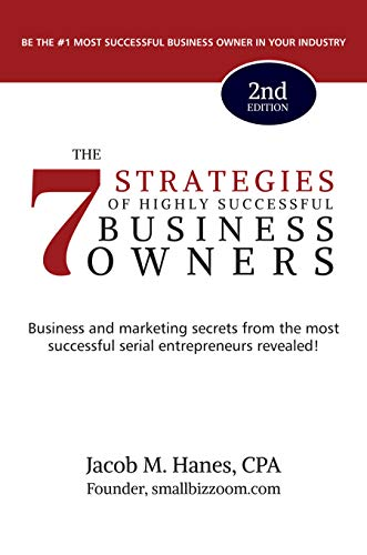The 7 Strategies of Highly Successful Business Owners: Business and Marketing Secrets from the Most Successful Serial Entrepreneurs Revealed! by Jacob M.  Hanes