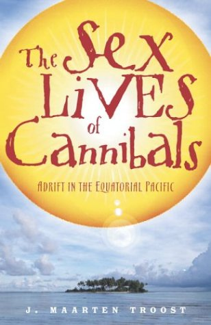 The Sex Lives of Cannibals: Adrift in the Equatorial Pacific by J. Maarten Troost
