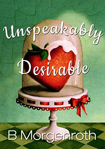 Unspeakably Desirable by B Morgenroth