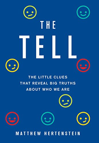 The Tell: The Little Clues That Reveal Big Truths about Who We Are by Matthew Hertenstein