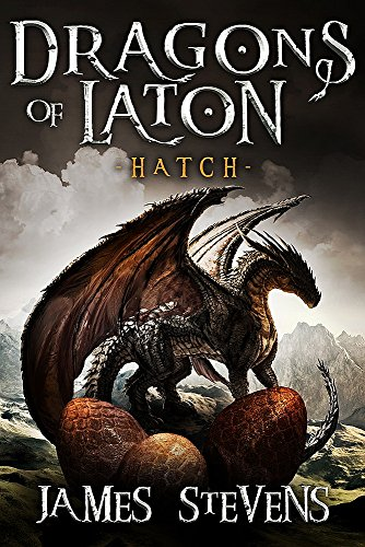 Hatch: The Dragons Of Laton by James Stevens