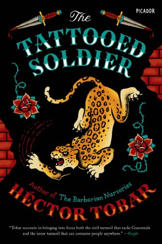The Tattooed Soldier: A Novel by Héctor Tobar
