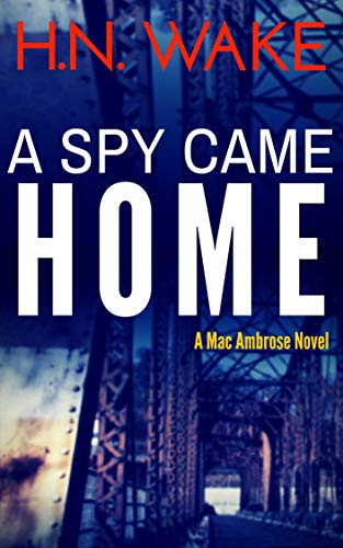 A Spy Came Home (A Mac Ambrose Novel Book 1) by HN Wake