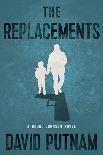 The Replacements (A Bruno Johnson Thriller Book 2) by David Putnam