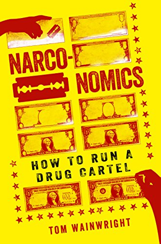 Narconomics: How to Run a Drug Cartel by Tom Wainwright