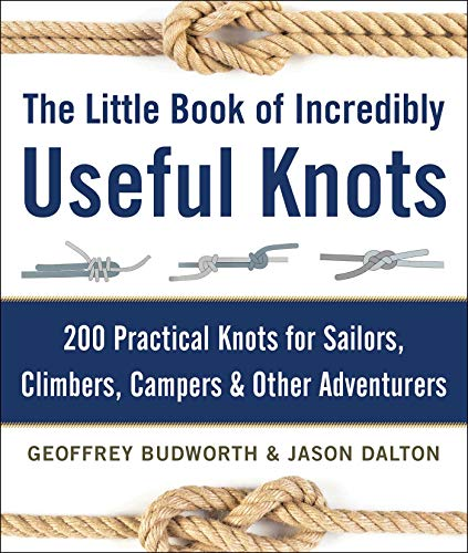 The Little Book of Incredibly Useful Knots: 200 Practical Knots for Sailors, Climbers, Campers & Other Adventurers by Geoffrey Budworth