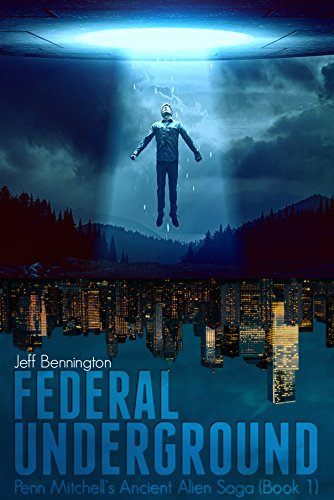 Federal Underground (Penn Mitchell's Ancient Alien Saga Book 1) by Jeff Bennington