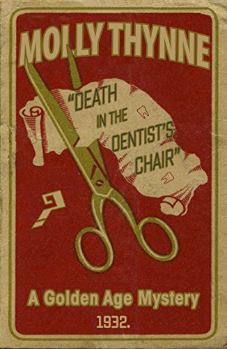 Death in the Dentist's Chair: A Golden Age Mystery by Molly Thynne
