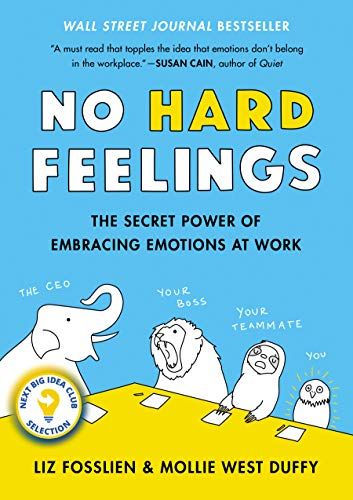 No Hard Feelings: The Secret Power of Embracing Emotions at Work  by Liz Fosslien