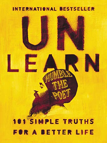 Unlearn: 101 Simple Truths for a Better Life by Humble the Poet