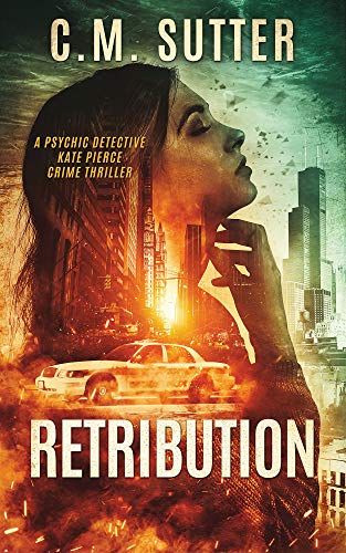 Retribution: A Paranormal Thriller (Psychic Detective Kate Pierce Crime Thriller Series Book 1) by C.M. Sutter
