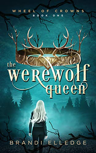 The Werewolf Queen (Wheel of Crowns Book 1) by Brandi Elledge